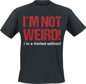 T-shirt I´m Not Weird! I´m A Limited Edition!